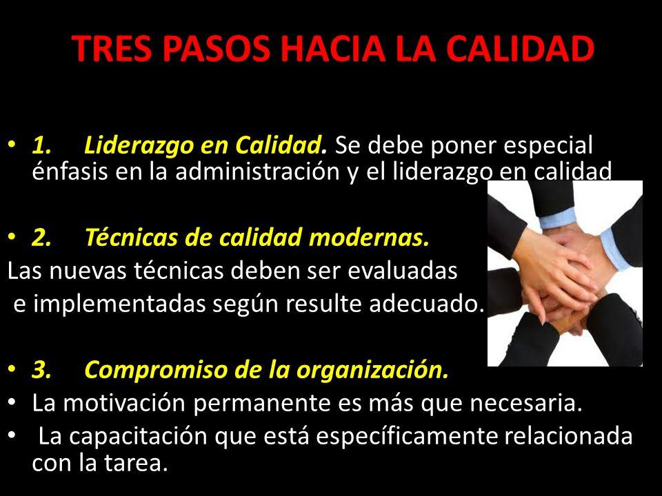 TRES PASOS HACIA LA CALIDAD Tres Pasos hacia la Calidad 1. Liderazgo en Calidad. Se debe poner especial énfasis en la administración y el liderazgo en