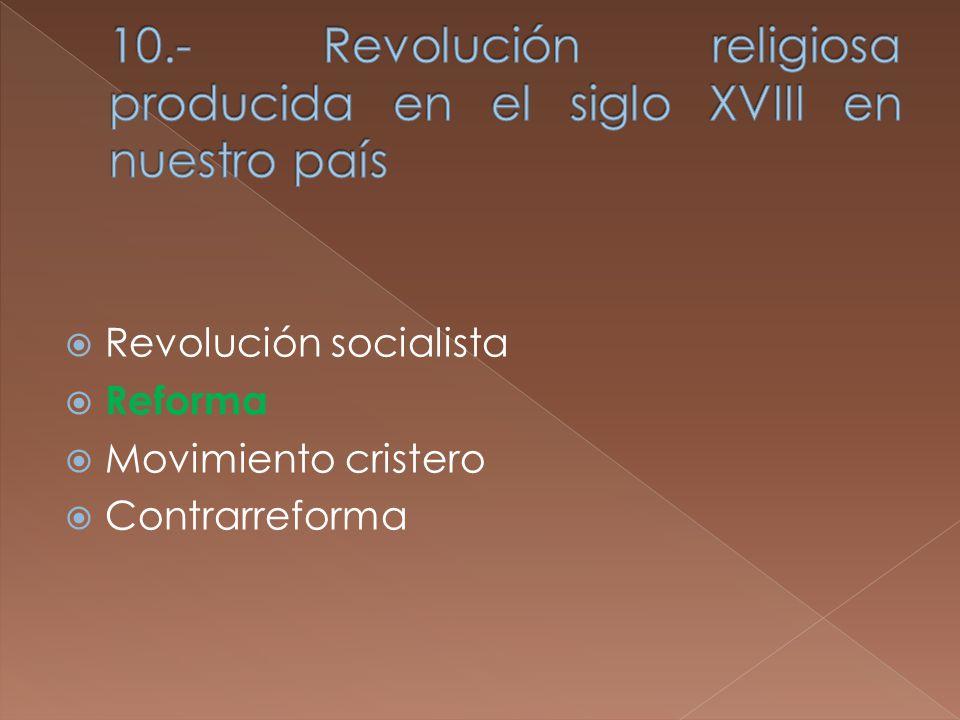 Revolución socialista Reforma Movimiento cristero Contrarreforma