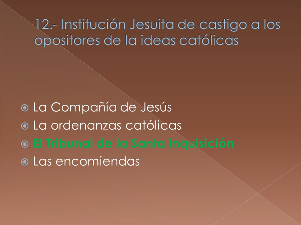 La Compañía de Jesús La ordenanzas católicas El Tribunal de la Santa Inquisición Las encomiendas