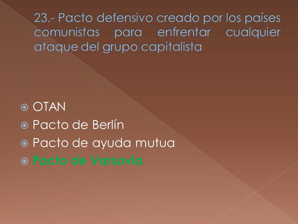 OTAN Pacto de Berlín Pacto de ayuda mutua Pacto de Varsovia