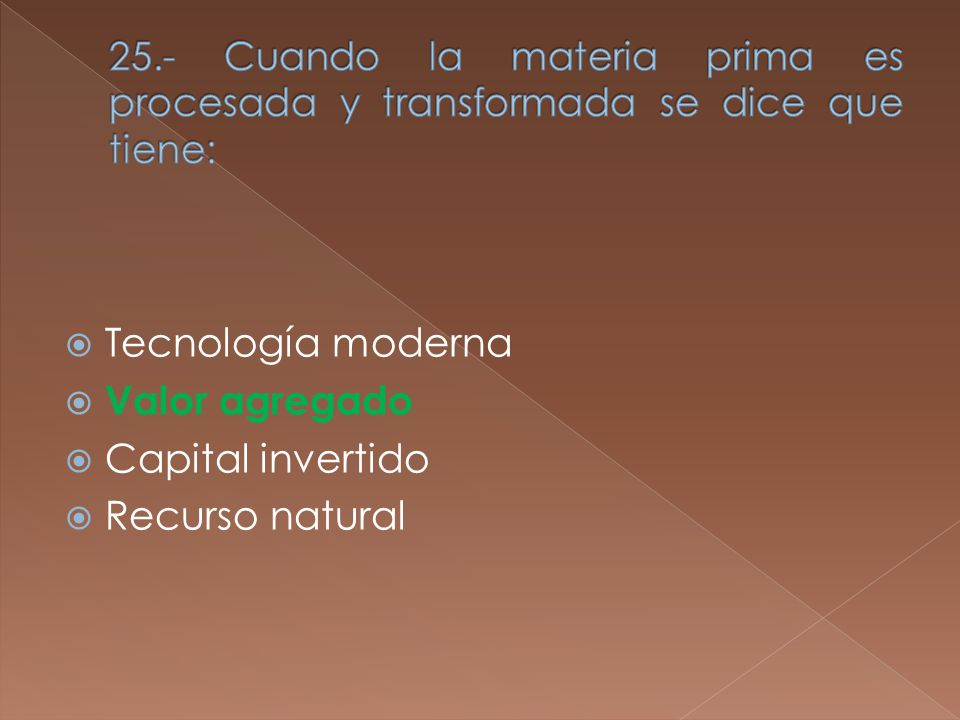 Tecnología moderna Valor agregado Capital invertido Recurso natural