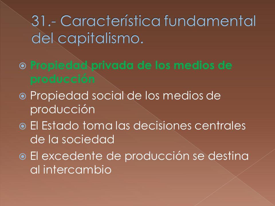 Propiedad privada de los medios de producción Propiedad social de los medios de producción El Estado toma las decisiones centrales de la sociedad El excedente de producción se destina al intercambio