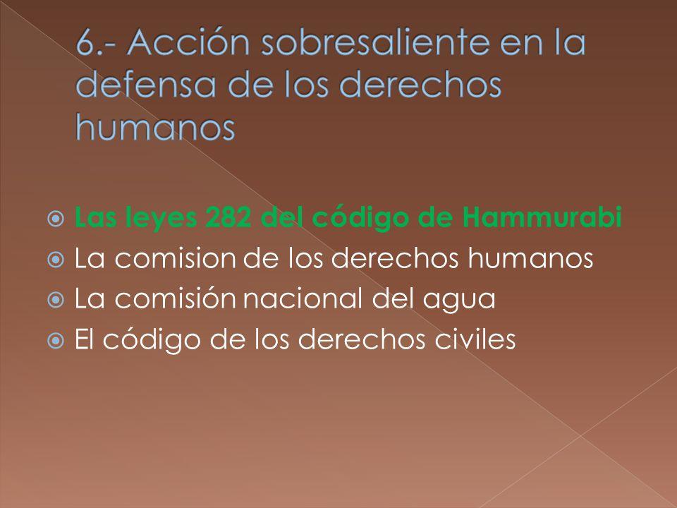 Las leyes 282 del código de Hammurabi La comision de los derechos humanos La comisión nacional del agua El código de los derechos civiles
