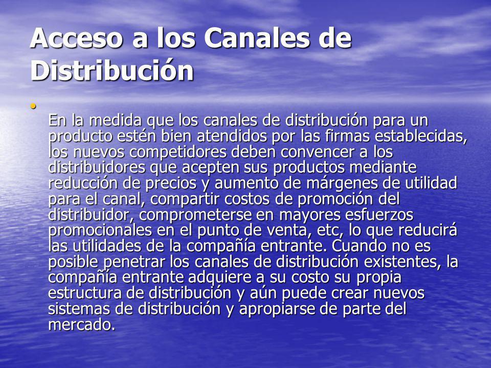 Acceso a los Canales de Distribución En la medida que los canales de distribución para un producto estén bien atendidos por las firmas establecidas, l