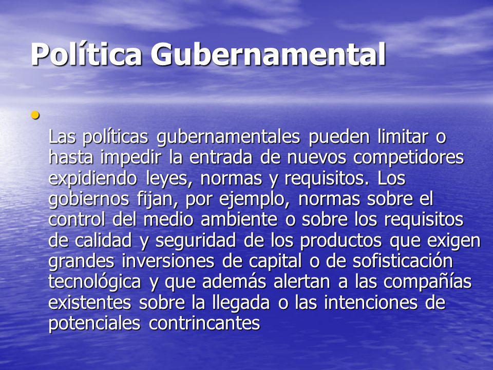 Política Gubernamental Las políticas gubernamentales pueden limitar o hasta impedir la entrada de nuevos competidores expidiendo leyes, normas y requisitos.