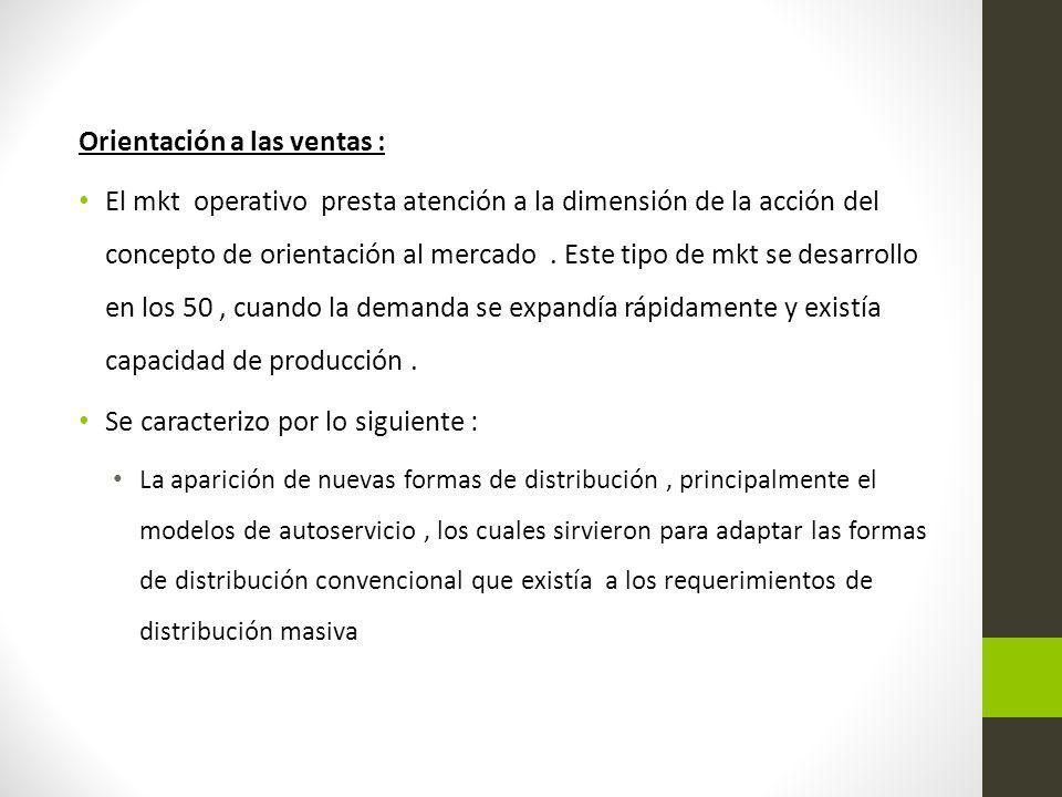 Orientación a las ventas : El mkt operativo presta atención a la dimensión de la acción del concepto de orientación al mercado. Este tipo de mkt se de