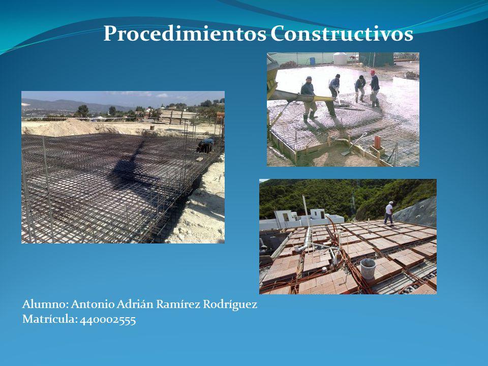 Procedimientos Constructivos Alumno: Antonio Adrián Ramírez Rodríguez Matrícula: 440002555