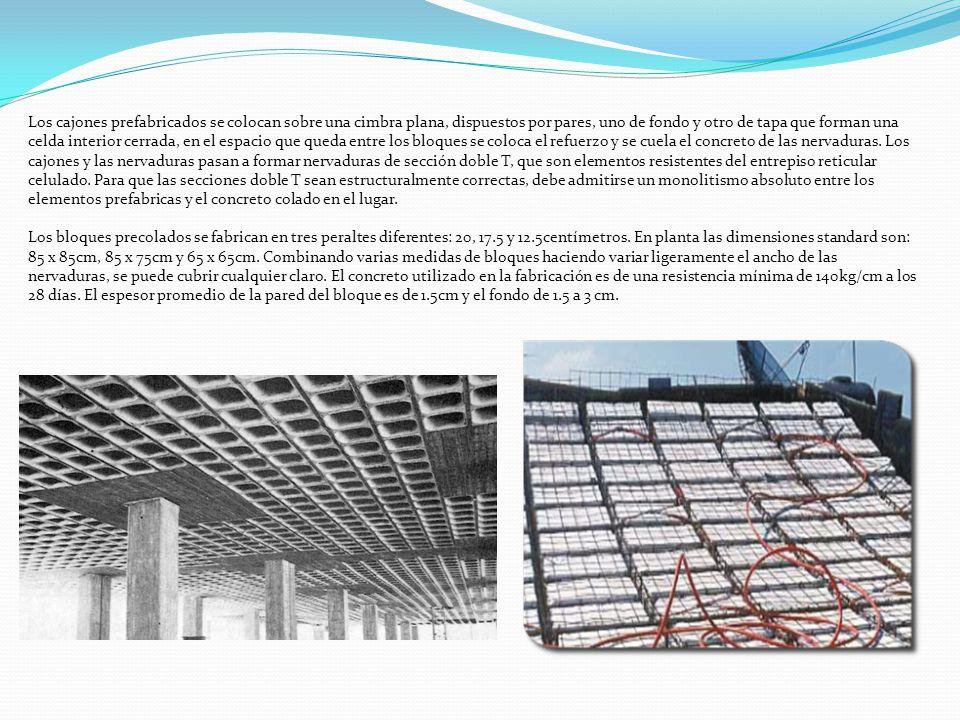 Los cajones prefabricados se colocan sobre una cimbra plana, dispuestos por pares, uno de fondo y otro de tapa que forman una celda interior cerrada, en el espacio que queda entre los bloques se coloca el refuerzo y se cuela el concreto de las nervaduras.