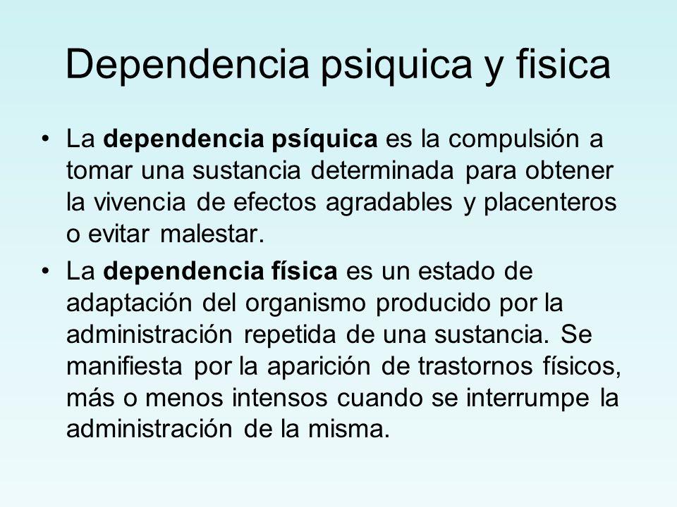 Dependencia psiquica y fisica La dependencia psíquica es la compulsión a tomar una sustancia determinada para obtener la vivencia de efectos agradable