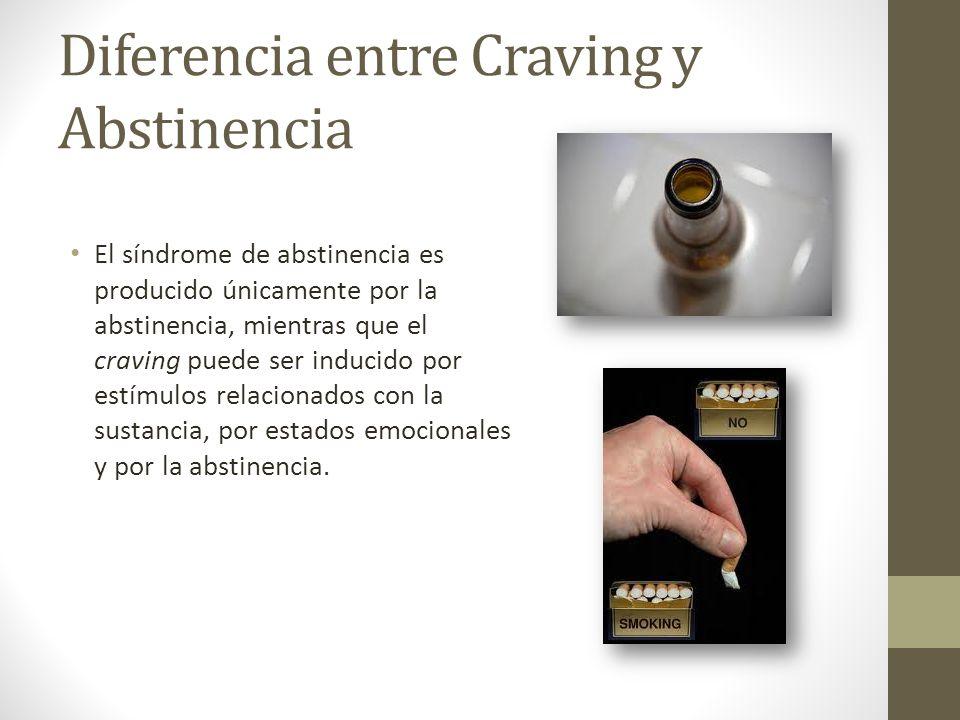 Diferencia entre Craving y Abstinencia El síndrome de abstinencia es producido únicamente por la abstinencia, mientras que el craving puede ser induci