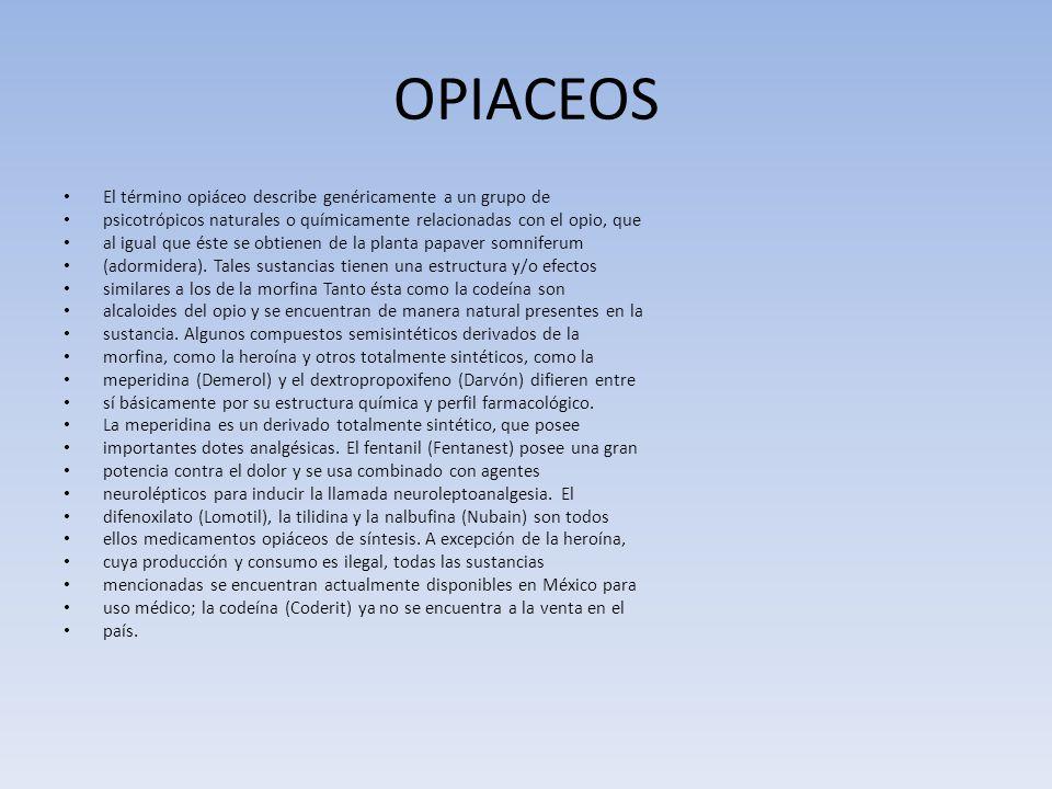 OPIACEOS El término opiáceo describe genéricamente a un grupo de psicotrópicos naturales o químicamente relacionadas con el opio, que al igual que ést