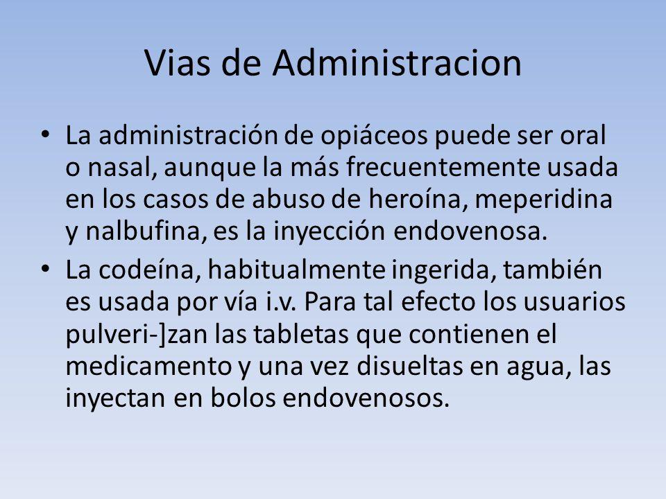 Vias de Administracion La administración de opiáceos puede ser oral o nasal, aunque la más frecuentemente usada en los casos de abuso de heroína, mepe