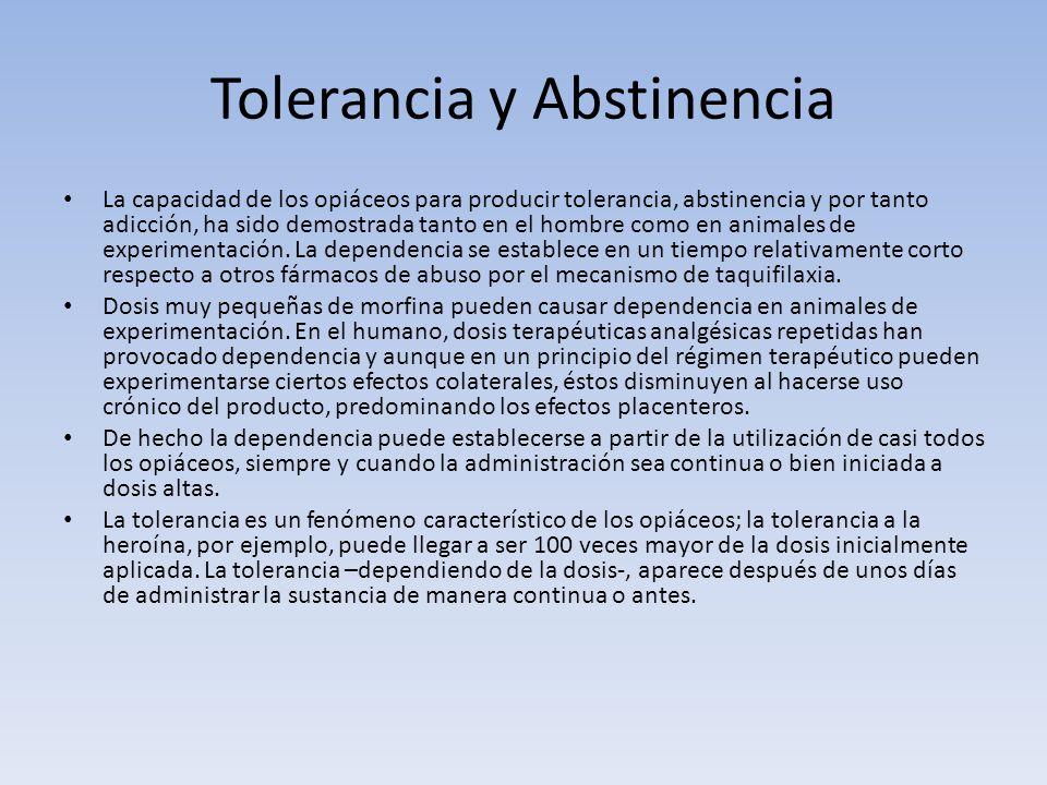 Tolerancia y Abstinencia La capacidad de los opiáceos para producir tolerancia, abstinencia y por tanto adicción, ha sido demostrada tanto en el hombr