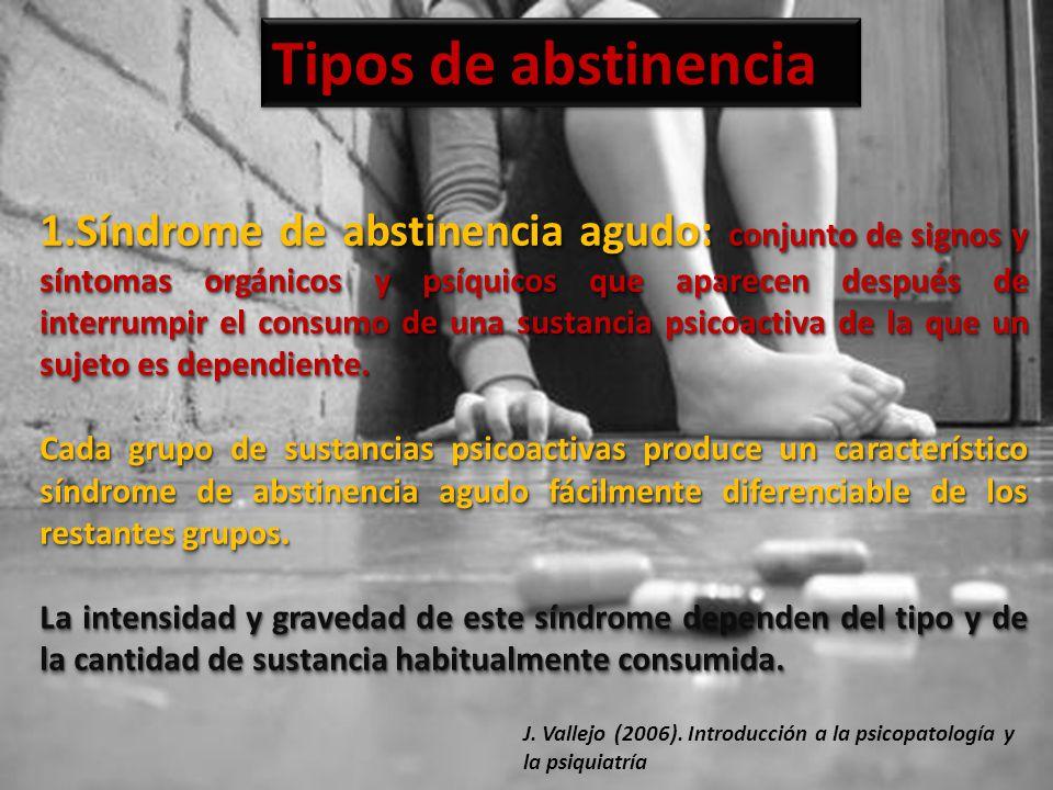 1.Síndrome de abstinencia agudo: conjunto de signos y síntomas orgánicos y psíquicos que aparecen después de interrumpir el consumo de una sustancia p