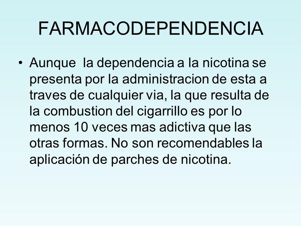 FARMACODEPENDENCIA Aunque la dependencia a la nicotina se presenta por la administracion de esta a traves de cualquier via, la que resulta de la combu