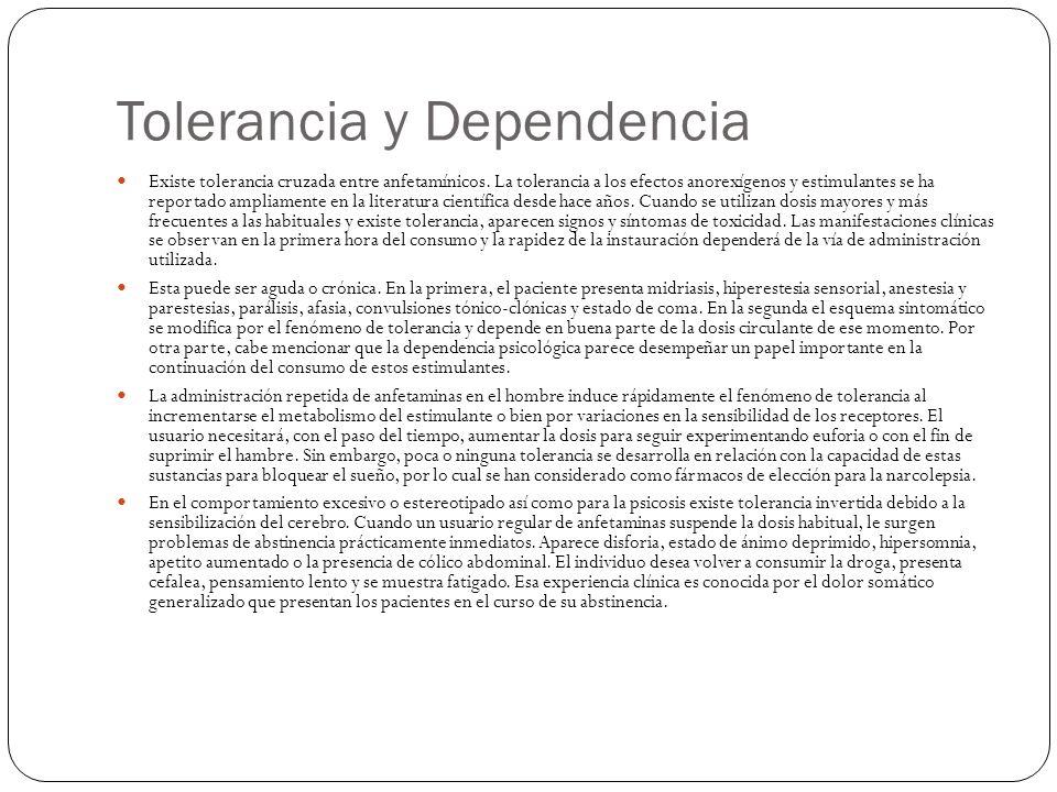 Tolerancia y Dependencia Existe tolerancia cruzada entre anfetamínicos. La tolerancia a los efectos anorexígenos y estimulantes se ha reportado amplia