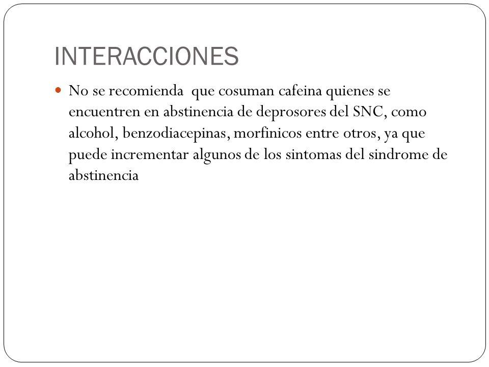 INTERACCIONES No se recomienda que cosuman cafeina quienes se encuentren en abstinencia de deprosores del SNC, como alcohol, benzodiacepinas, morfinic