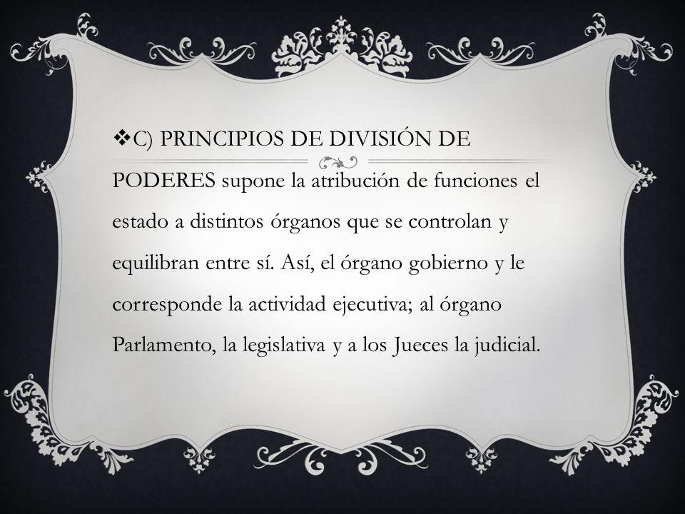 C) PRINCIPIOS DE DIVISIÓN DE PODERES supone la atribución de funciones el estado a distintos órganos que se controlan y equilibran entre sí.