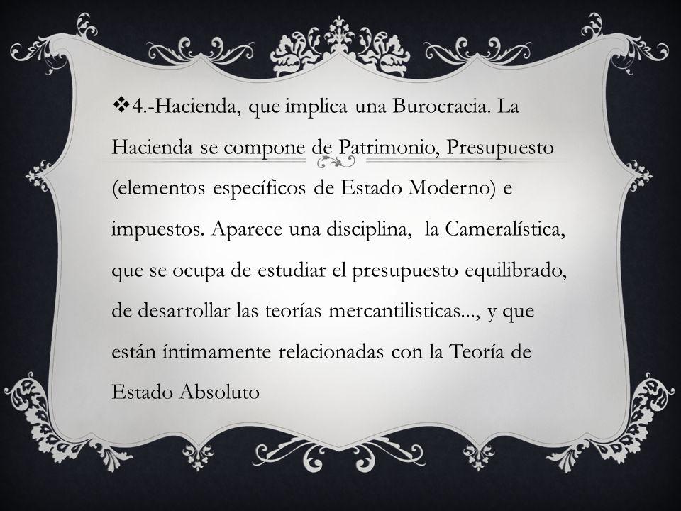 4.-Hacienda, que implica una Burocracia.