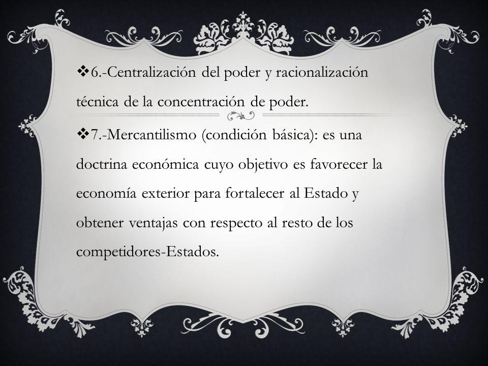 6.-Centralización del poder y racionalización técnica de la concentración de poder.