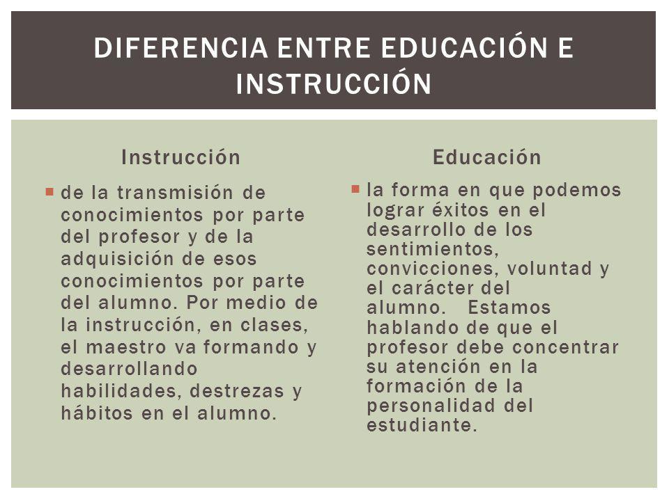 Instrucción de la transmisión de conocimientos por parte del profesor y de la adquisición de esos conocimientos por parte del alumno. Por medio de la