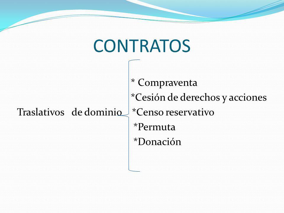CONTRATOS * Compraventa *Cesión de derechos y acciones Traslativos de dominio *Censo reservativo *Permuta *Donación