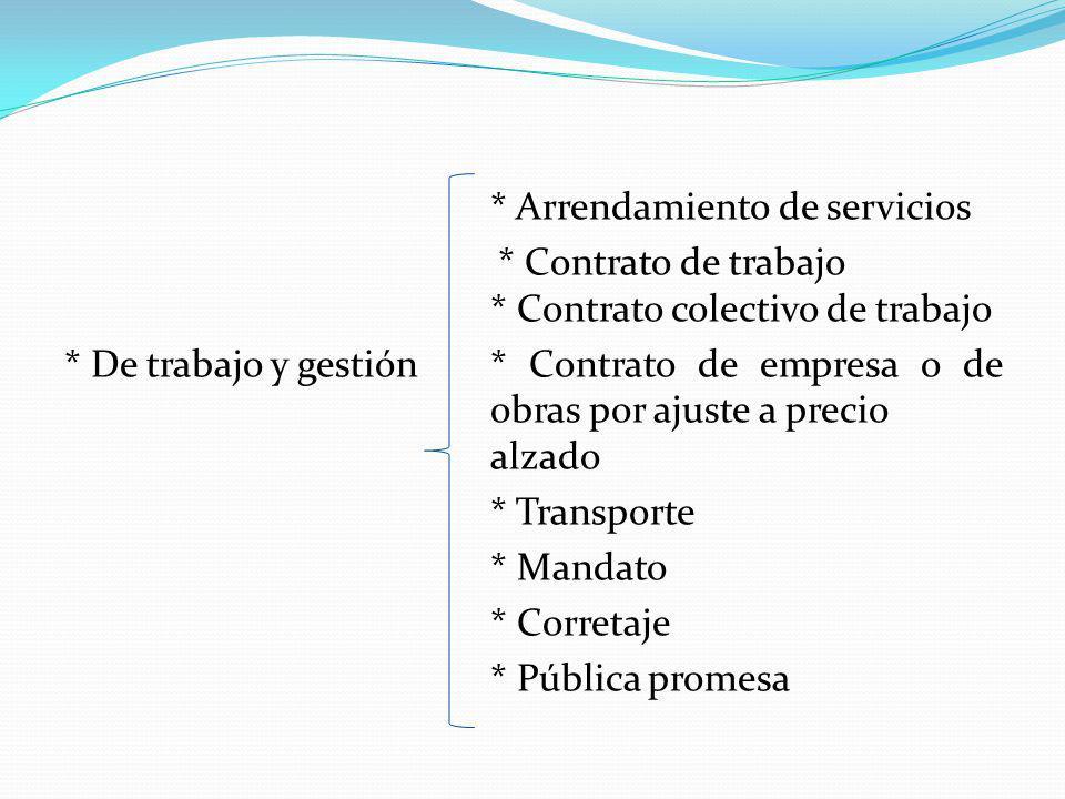 * Arrendamiento de servicios * Contrato de trabajo * Contrato colectivo de trabajo * De trabajo y gestión* Contrato de empresa o de obras por ajuste a