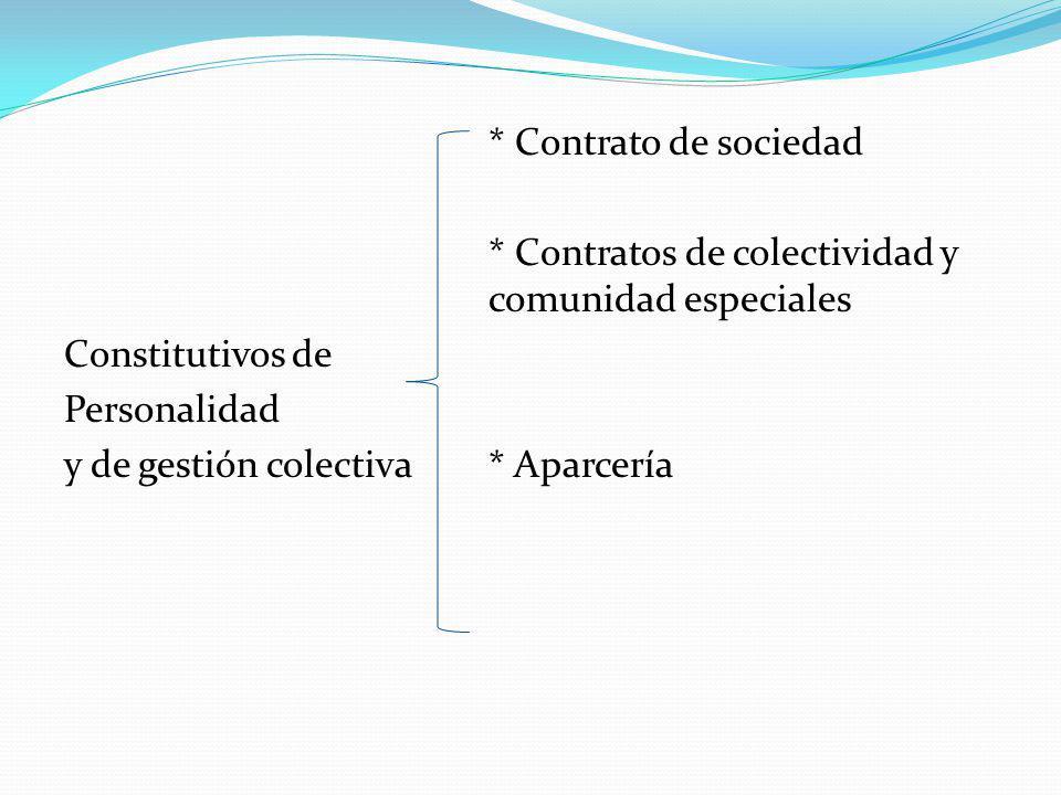 * Contrato de sociedad * Contratos de colectividad y comunidad especiales Constitutivos de Personalidad y de gestión colectiva* Aparcería