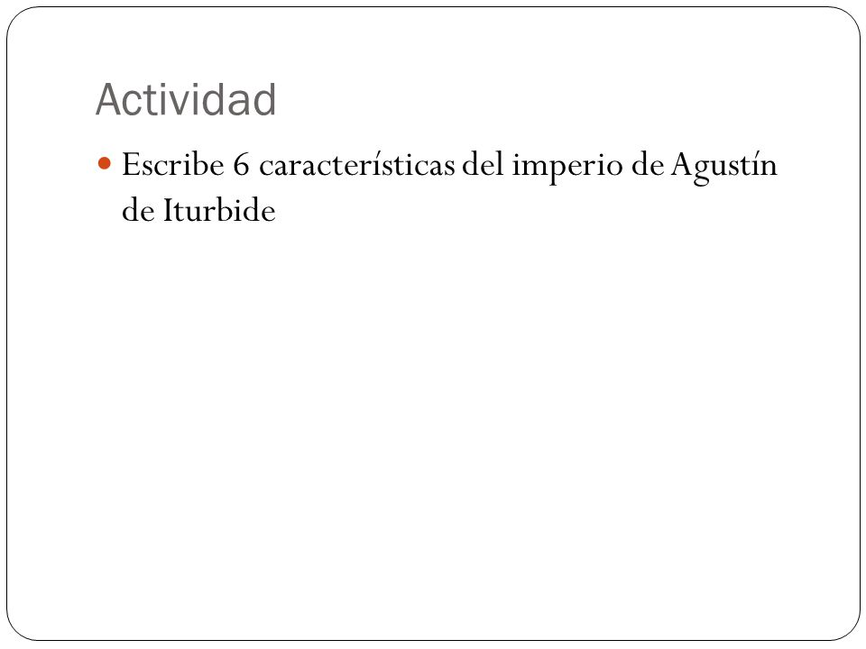 Actividad Escribe 6 características del imperio de Agustín de Iturbide