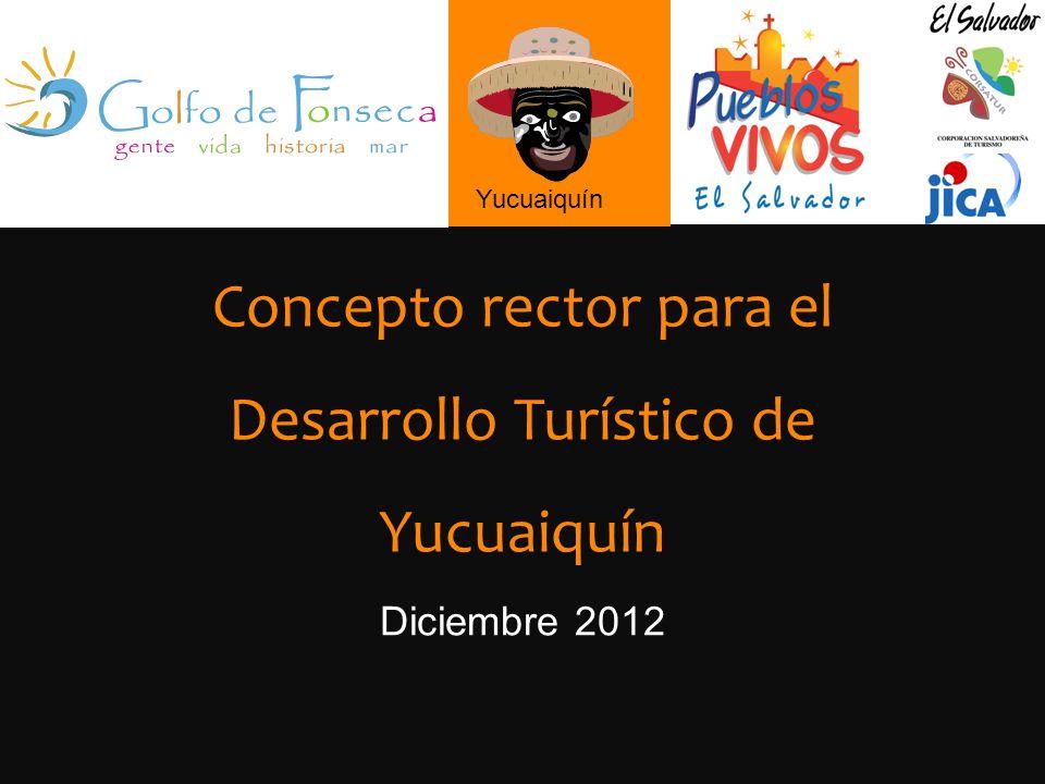 Yucuaiquín Concepto rector para el Desarrollo Turístico de Yucuaiquín Diciembre 2012