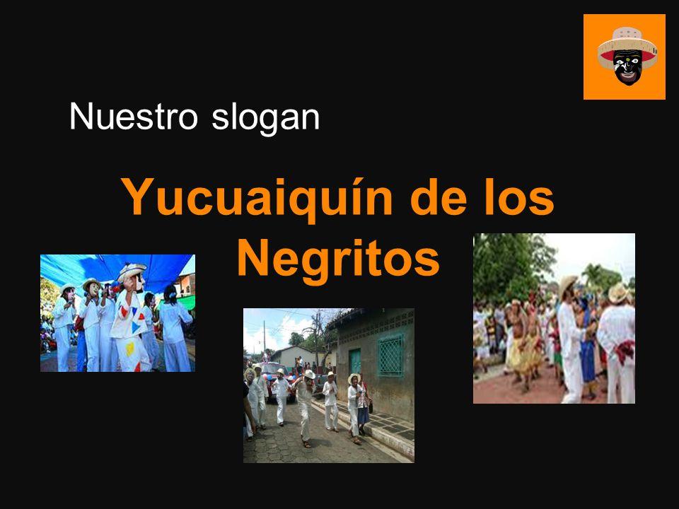 Yucuaiquín de los Negritos Nuestro slogan