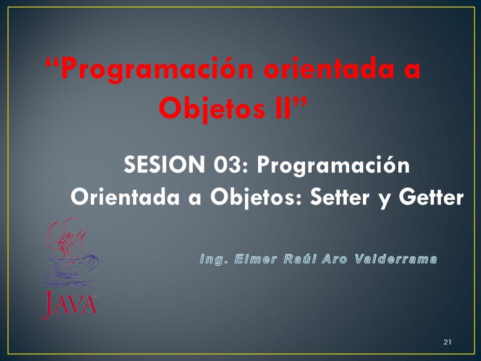 Programación orientada a Objetos II SESION 03: Programación Orientada a Objetos: Setter y Getter 21