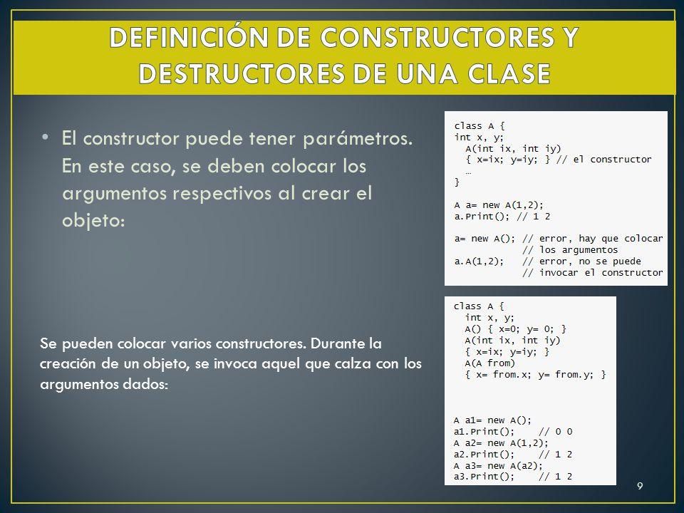 El constructor puede tener parámetros. En este caso, se deben colocar los argumentos respectivos al crear el objeto: Se pueden colocar varios construc
