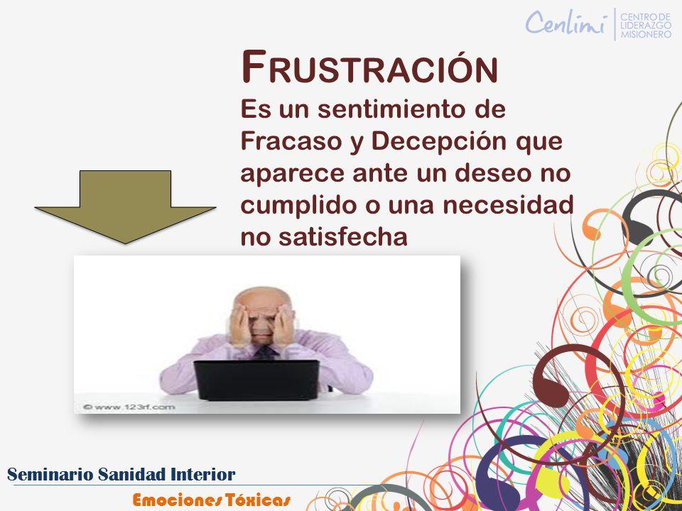 F RUSTRACIÓN Es un sentimiento de Fracaso y Decepción que aparece ante un deseo no cumplido o una necesidad no satisfecha