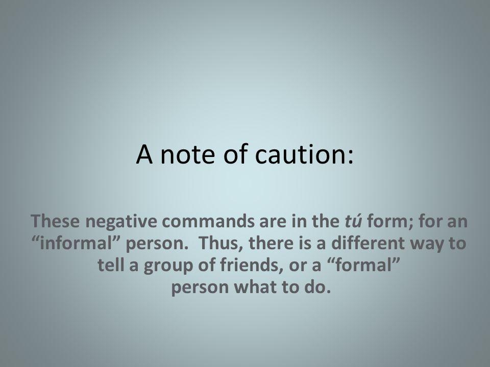 Mandatos informales negativos Negative tú Commands