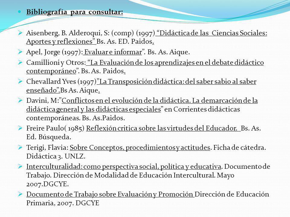 . Bibliografía para consultar: Aisenberg, B. Alderoqui, S: (comp) (1997) Didáctica de las Ciencias Sociales: Aportes y reflexiones Bs. As. ED. Paidos.