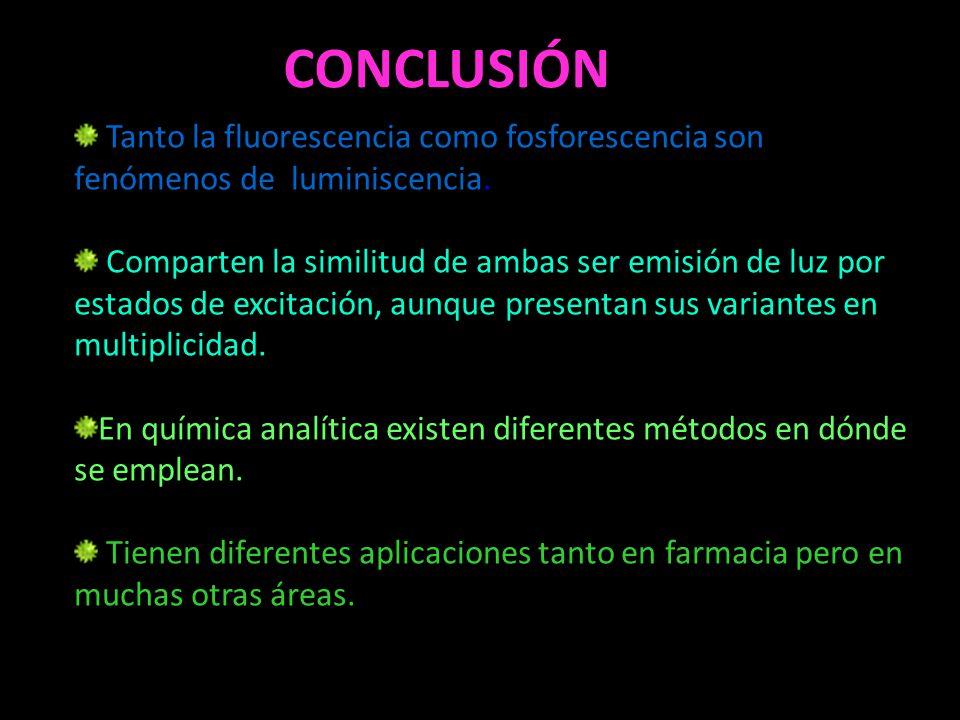 CONCLUSIÓN Tanto la fluorescencia como fosforescencia son fenómenos de luminiscencia. Comparten la similitud de ambas ser emisión de luz por estados d