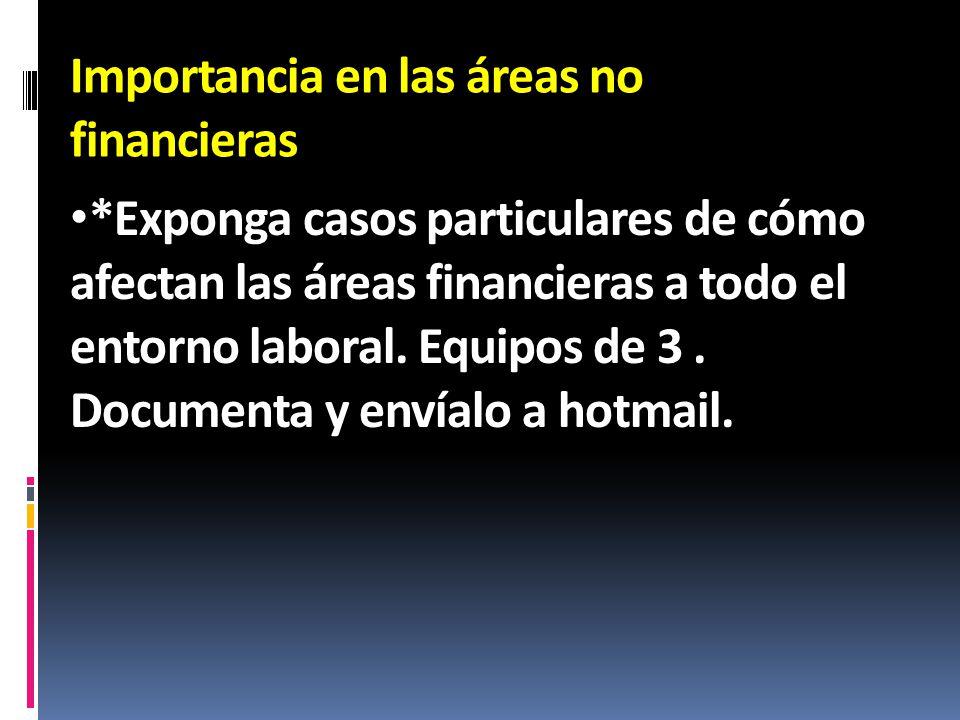 Importancia en las áreas no financieras *Exponga casos particulares de cómo afectan las áreas financieras a todo el entorno laboral. Equipos de 3. Doc