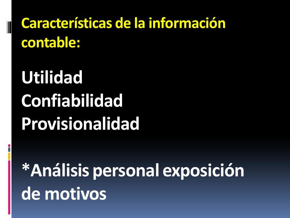 Características de la información contable: Utilidad Confiabilidad Provisionalidad *Análisis personal exposición de motivos