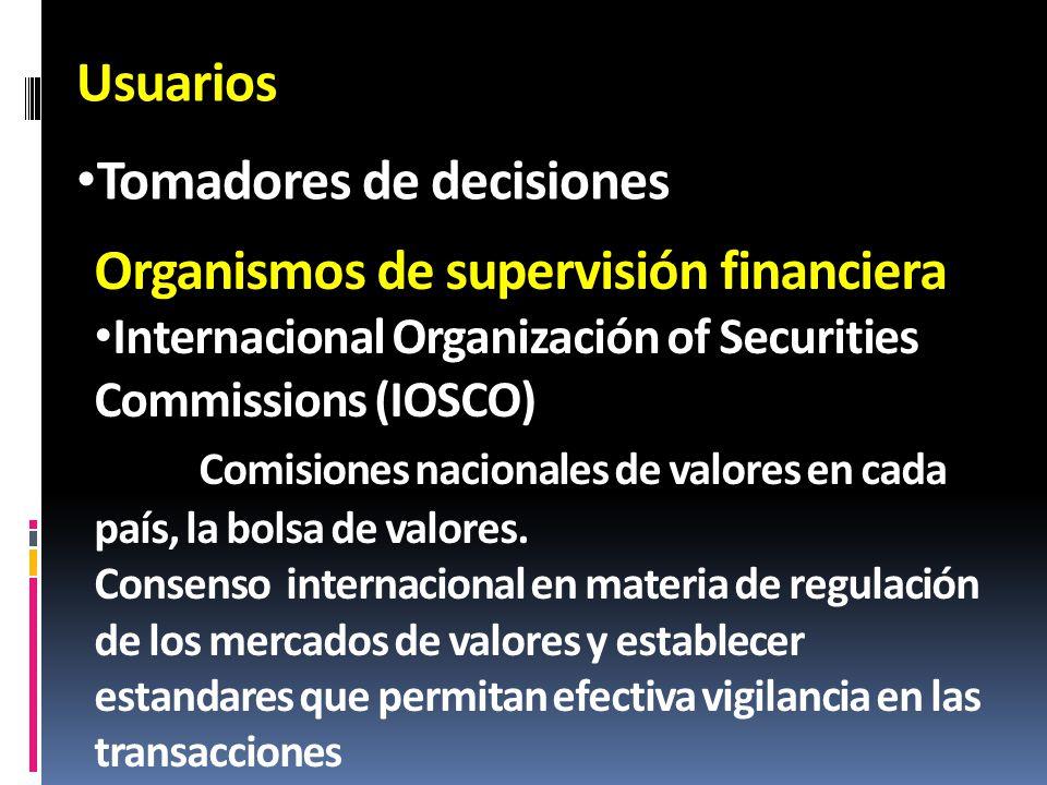 Usuarios Tomadores de decisiones Organismos de supervisión financiera Internacional Organización of Securities Commissions (IOSCO) Comisiones nacional