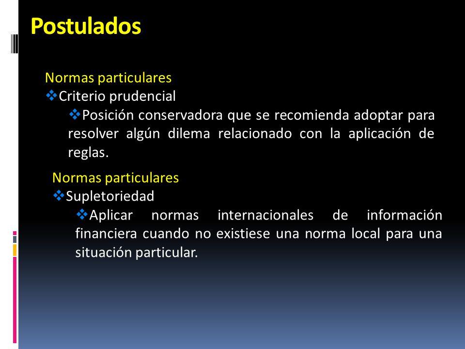 Postulados Normas particulares Criterio prudencial Posición conservadora que se recomienda adoptar para resolver algún dilema relacionado con la aplic
