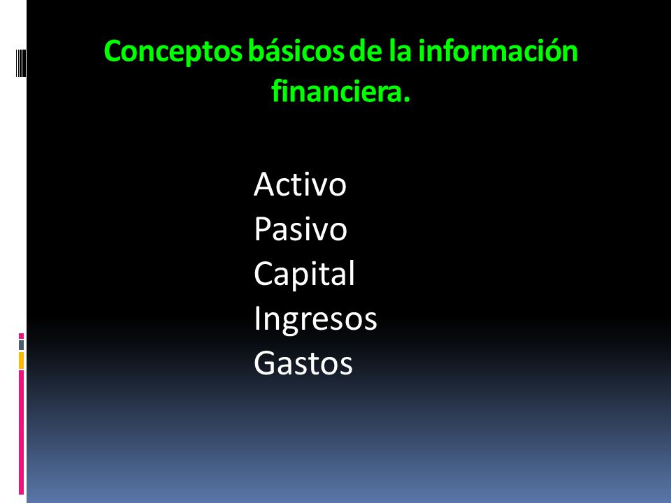 Conceptos básicos de la información financiera. Activo Pasivo Capital Ingresos Gastos