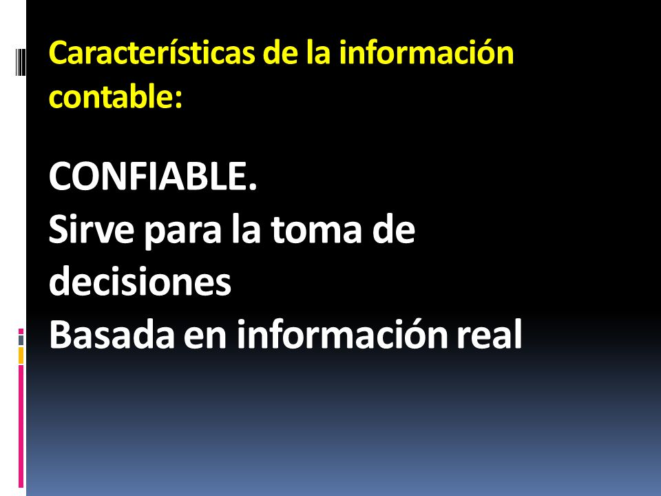 Características UTILConfiabilidadRelevancia Comprensibilidad Comparabilidad El proceso de integración y cuantificación, tenga reglas claras, sea estable y tenga posibilidad de verificación En la medida en que influye en la toma de decisiones Fácilmente interpretada por los usuarios partiendo de que tienen conocimientos razonables.
