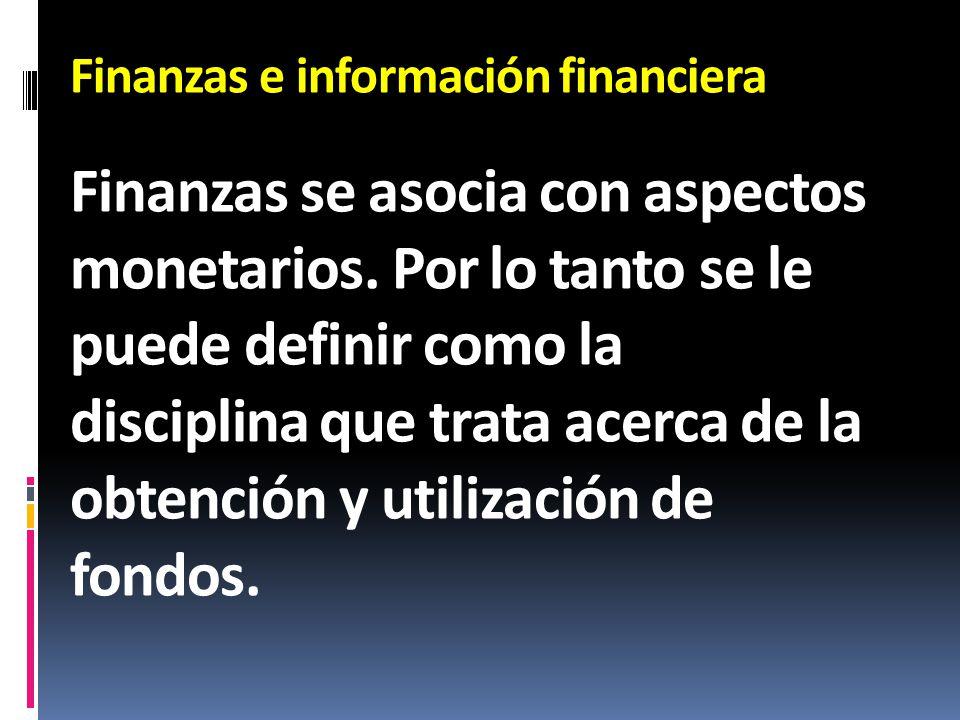 Finanzas e información financiera Finanzas se asocia con aspectos monetarios. Por lo tanto se le puede definir como la disciplina que trata acerca de