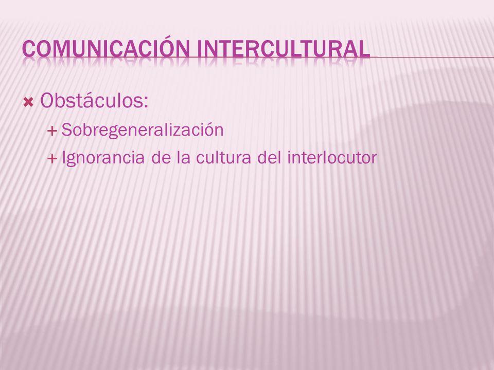 Obstáculos: Sobregeneralización Ignorancia de la cultura del interlocutor