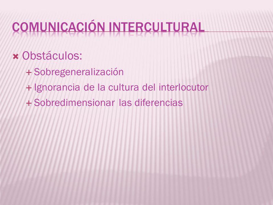 Obstáculos: Sobregeneralización Ignorancia de la cultura del interlocutor Sobredimensionar las diferencias