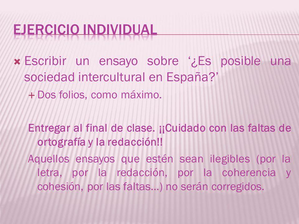 Escribir un ensayo sobre ¿Es posible una sociedad intercultural en España? Dos folios, como máximo. Entregar al final de clase. ¡¡Cuidado con las falt