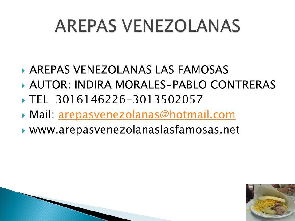 AREPAS VENEZOLANAS LAS FAMOSAS AUTOR: INDIRA MORALES-PABLO CONTRERAS TEL 3016146226-3013502057 Mail: arepasvenezolanas@hotmail.comarepasvenezolanas@ho