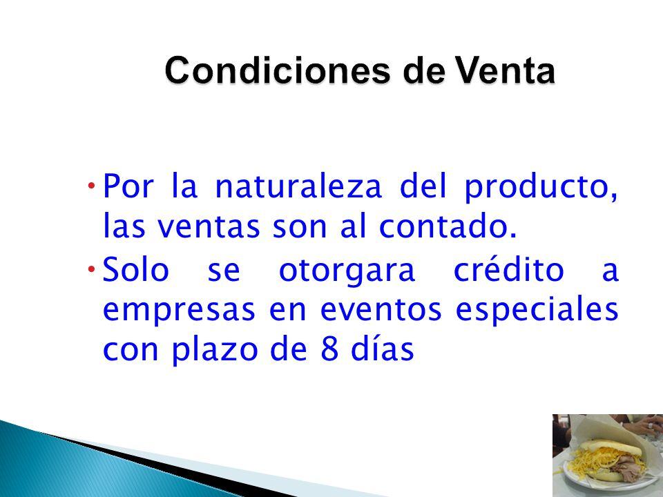Por la naturaleza del producto, las ventas son al contado. Solo se otorgara crédito a empresas en eventos especiales con plazo de 8 días
