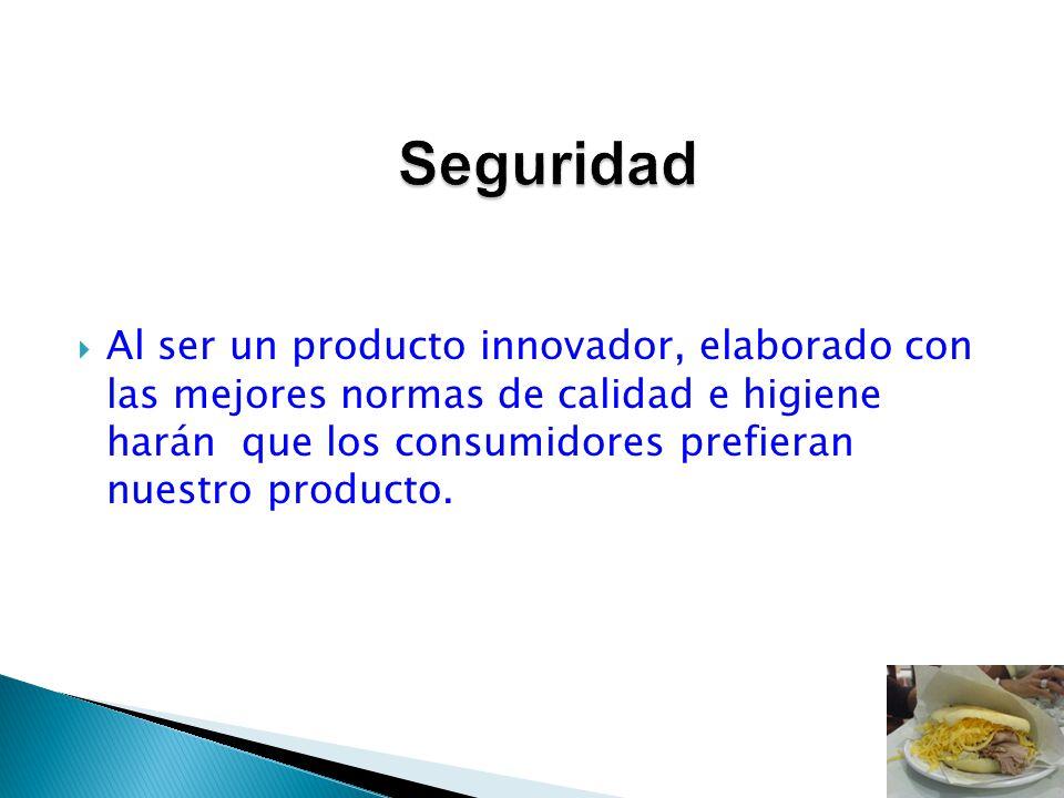 Al ser un producto innovador, elaborado con las mejores normas de calidad e higiene harán que los consumidores prefieran nuestro producto.